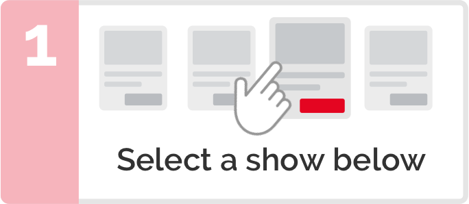 Step 1 - Select a show